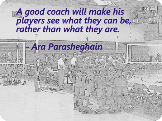 Volleyball Quote:  A good coach will make his players see what they can be rather than what they are.