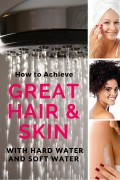 How to Achieve Great Hair and Skin, Regardless of Your Water Hardness