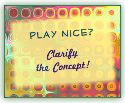 The waters get muddied for kids if we are not clear about the need to play nice safely.