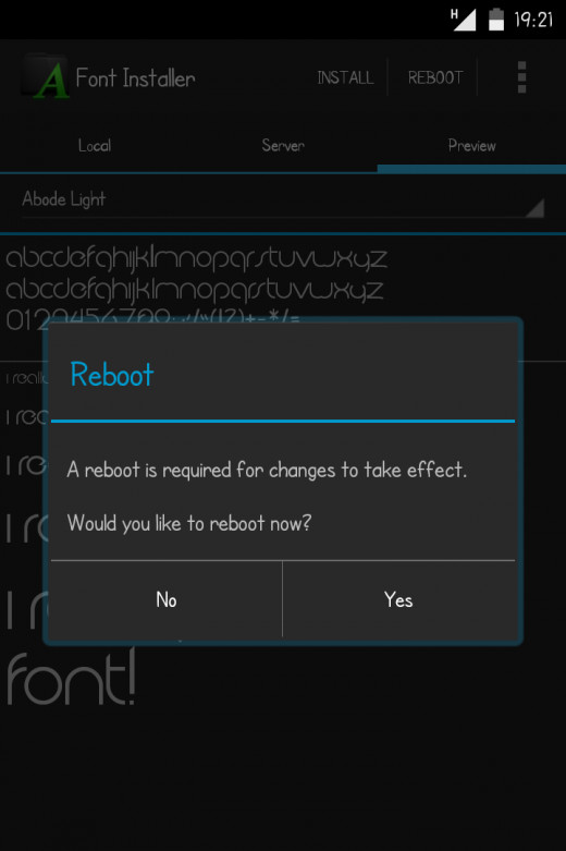 After you install a particular font, the app asks you to reboot your device. Just say NO. reboot your device manually and you have your new fonts installed!!