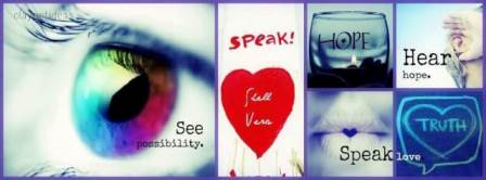 My mantra and motto: See possibility. Hear Hope. Speak love.