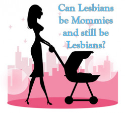 Do you believe gay men and lesbian women can have children and still be homosexual?