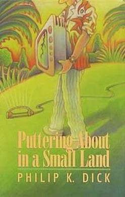 Puttering About In A Small Land (by Philip K. Dick): (A Book Review)