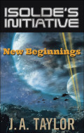 "Serialization of ""Isolde's Initiative: New Beginnings"" -- Sixth Installment"