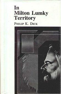 "Two 'Literary' Novels by Philip K. Dick: ""In Milton Lumky Territory"" and ""Humpty Dumpty In Oakland"": A Book Review"