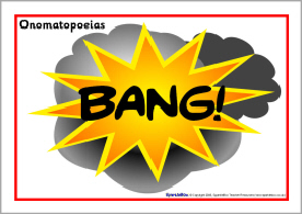 "Onomatopoeia - The sound ""BANG"" = relationship to the sound something makes"