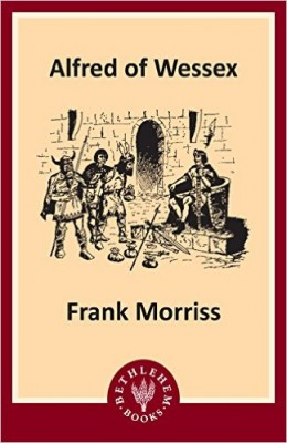 Alfred of Wessex by Frank Morriss