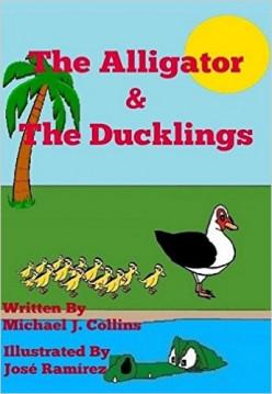 The Alligator & The Ducklings by Michael J. Collins, José Ramírez , Jaimie Hope