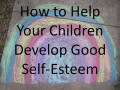 How to Help Your Children Develop Good Self-Esteem