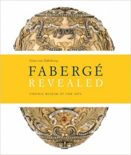 Faberge Revealed: At the Virginia Museum of Fine Arts by Geza Von Habsburg - Image from amazon.com