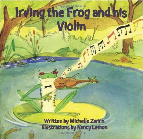 Irving the Frog and His Violin by Michelle Zwirn