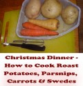 Christmas Dinner - How to Cook Vegetables - Potatoes, Carrots, Swedes and Parsnips
