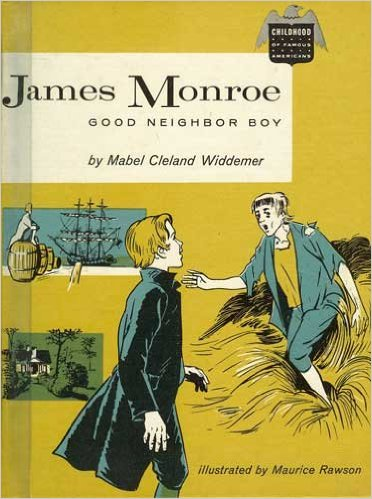 James Monroe: Good Neighbor Boy (Childhood Of Famous Americans Series) by Mabel Cleland Widdemer - Image is from amazon.com