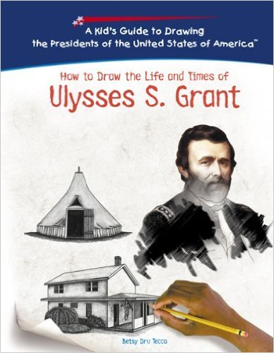 How To Draw The Life And Times Of Ulysses S. Grant (Kid's Guide to Drawing the Presidents of the United States of America) by Betsy Dru Tecco - All images are from amazon.com.