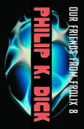 Our Friends From Frolix 8 by Philip K. Dick: (A Book Review)