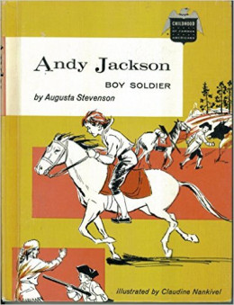 Andy Jackson, Boy Soldier (Childhood of Famous Americans) by Augusta Stevenson - All images are from amazon.com.