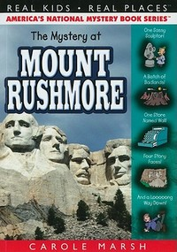 The Mystery at Mount Rushmore (Real Kids! Real Places!) by Carole Marsh