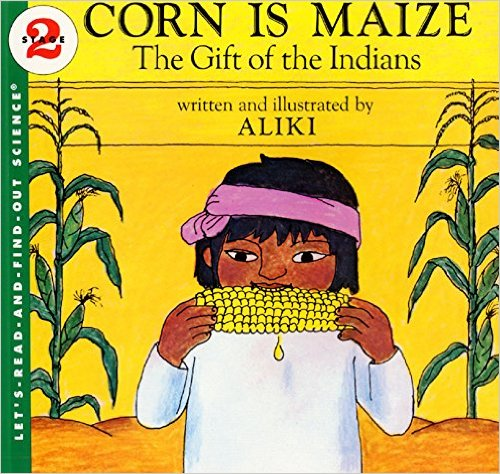 Corn Is Maize: The Gift of the Indians (Let's-Read-and-Find-Out Science 2) by Aliki