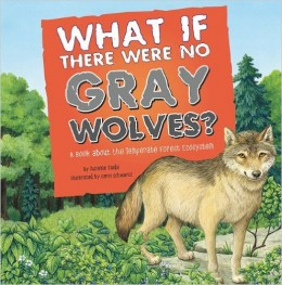What If There Were No Gray Wolves?: A Book About the Temperate Forest Ecosystem (Food Chain Reactions) by Suzanne Slade