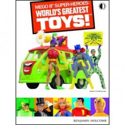 "The ""Mego 8-inch Super-Heroes Worlds Greatest Toys!"" Book Perfectly Chronicles Old-Time 1970's Toy Collecting"