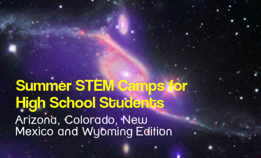 Take advantage of the excellent summer STEM camp opportunities that exist in the states of Arizona, Colorado, New Mexico, and Wyoming.  Opportunity awaits!