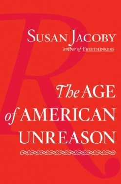 The Age of American Unreason by Susan Jacoby (Part Ten): A Book Review