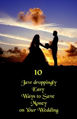 10 Jaw-Droppingly Easy Ways to Save Money on Your Wedding