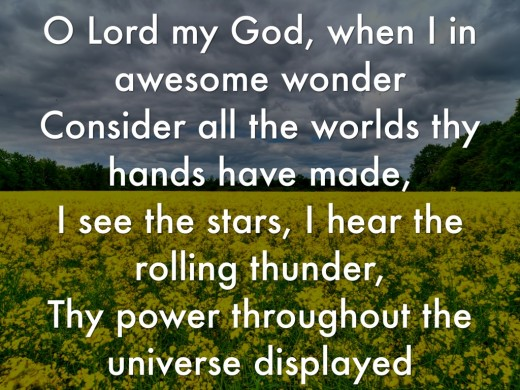 O' Lord My God, when I in awesome wonder.....
