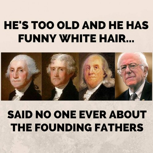 """He's too old and he has funny white hair... said no one ever about the founding fathers."" People tease Senator Sanders about how wild his hair gets while he's making an impassioned speech. He worries more about saving America than about his hair."