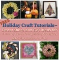 Free Holiday Craft Tutorials:  Great Projects for Every Season and Celebration!