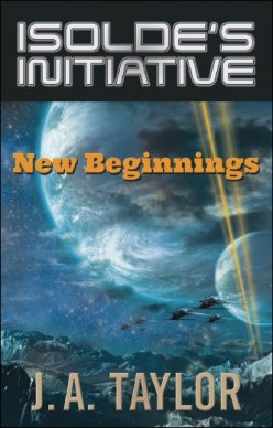 Isolde's Initiative: New Beginnings -- Serialization of novel by J.A. Taylor -- Seventh Installment
