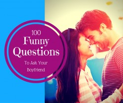 100 Funny Questions to Ask Your Boyfriend