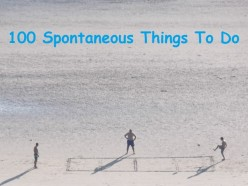50 Things to do - A list of 100 spontaneous things to do.