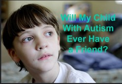 Parenting a Child With Autism: How to Help Your Child Develop Meaningful Friendships