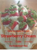 How To Make  A Fresh Strawberry Cream Cake For Valentine's Day