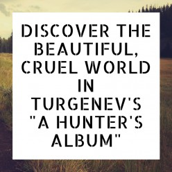 Discover the Beautiful, Cruel World in Turgenev's A Hunter's Album