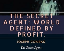 Joseph Conrad's The Secret Agent. World Defined by Profit.