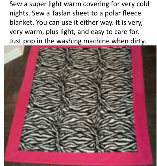 Make yourself a warm blanket. Combine Polar fleece and taslan fabric to make a sheet. You can use it with the sheet on the outside or inside depending on the level of warmth you want.