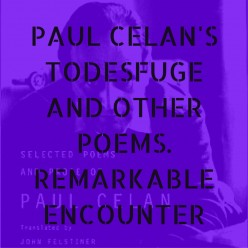 Paul Celan's Todesfuge And Other Poems. Remarkable Encounter