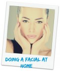 How to do a facial at home: steps involved in doing a facial at home.