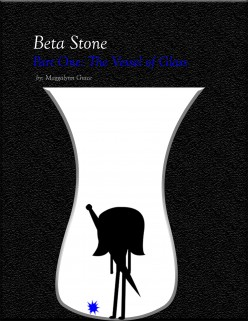 Beta Stone: Part One The Vessel of Glass