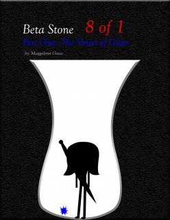 Beta Stone: Part One The Vessel of Glass 8 of 1