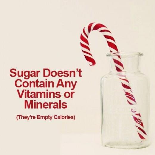 Sugar has no nutritional value - no vitamins, no antioxidants, no nutrients