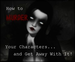 How to Murder Your Character - And Get Away With It!