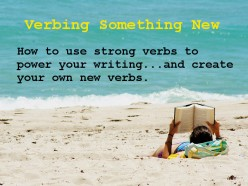 Verbing Something New - Power Your Writing With Verbs