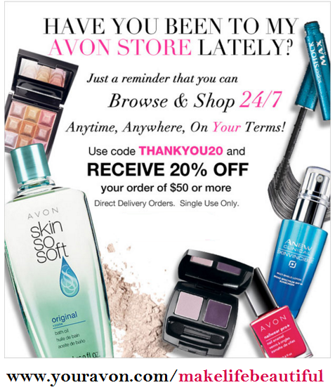 Save 20% on orders of $50 or more through www.youravon.com/makelifebeautiful Use code: THANKYOU20