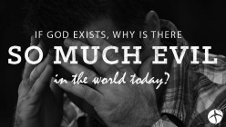 If God exists, why all the evil?