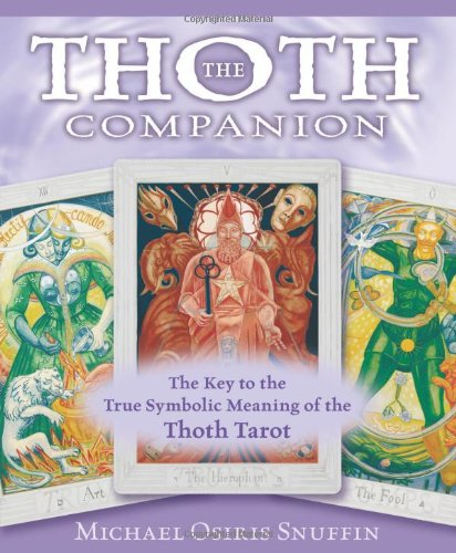 Cover of The Thoth Companion: The Key to the True Symbolic Meaning of the Thoth Tarot by Michael Osiris Snuffin book