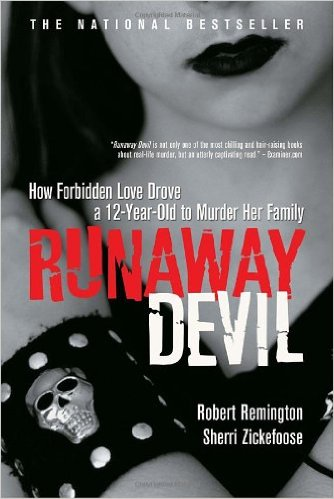 Runaway Devil: How Forbidden Love Drove a Twelve-Year-Old to Murder Her Family by Robert Remington and Sherri Zickefoose