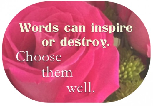 Speak clearly and choose your words well.